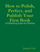 How to Polish  Perfect  and Publish Your First Book