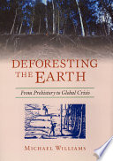 Deforesting the Earth, From Prehistory to Global Crisis by Michael Williams PDF