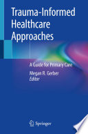 """""""Trauma-Informed Healthcare Approaches: A Guide for Primary Care"""" by Megan R. Gerber"""