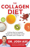 """The Collagen Diet: A 28-Day Plan for Sustained Weight Loss, Glowing Skin, Great Gut Health, and a Younger You"" by Dr. Josh Axe"