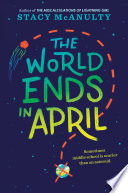 """""""The World Ends in April"""" by Stacy McAnulty"""