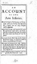 An Account of one Ann Jefferies  now living in the County of Cornwall  who was fed for six months by     Fairies  And of the     cures she performed with salves     she received from them  In a letter  etc
