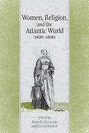 Women, Religion, and the Atlantic World (1600-1800)