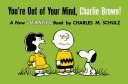 You re Out of Your Mind  Charlie Brown