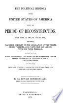 The Political History of the United States of America  During the Period of Reconstruction  from April 15  1865  to July 15  1870   Including a Classified Summary of the Legislation of the Thirty ninth  Fortieth  and Forty first Congresses