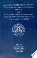 Advances in Mathematical Modeling and Simulation of Electrochemical Processes and Oxygen Depolarized Cathodes and Activated Cathodes for Chlor alkali and Chlorate Processes