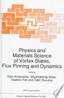 Physics And Materials Science Of Vortex States Flux Pinning And Dynamics