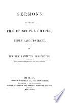 Sermons preached in the Episcopal Chapel Upper Baggot Street
