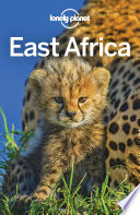 """Lonely Planet East Africa"" by Lonely Planet, Anthony Ham, Ray Bartlett, Stuart Butler, Jean-Bernard Carillet, David Else, Mary Fitzpatrick, Anna Kaminski, Tom Masters, Carolyn McCarthy, Helena Smith, Shawn Duthie"