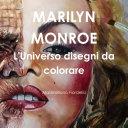 MARILYN MONROE L'Universo disegni da colorare