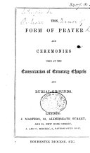 The Form of Prayer and Ceremonies Used at the Consecration of Cemetery Chapels and Burial grounds     Rochester Diocese  Etc