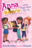 Anna, Banana, and the Magic Show Mix-Up Book