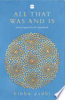 All That Was And Is  Poems inspired by the Upanishads