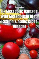 Fix Metabolic Damage Wtih Metabolism Diet Fasting Apple Cider Vinegar