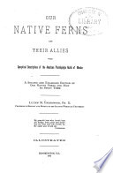 Our native ferns and their allies : with synoptical descriptions of the American Pteridophyta north of Mexico