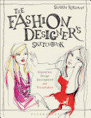 The fashion designer's sketchbook : inspiration, design development, and presentation