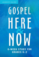 Gospel Here and Now for Kids  6 Week Study for Grades K 2 Book