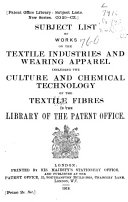 Subject List of Works on the Textile Industries and Wearing Apparel Including the Culture and Chemical Technology of the Textile Fibres in the Library of the Patent Office Book