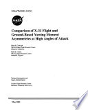 Comparison of X-31 Flight and Ground-based Yawing Moment Asymmetries at High Angles of Attack