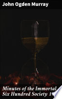 Minutes of the Immortal Six Hundred Society 1910