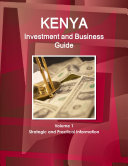Kenya Investment and Business Guide Volume 1 Strategic and Practical Information