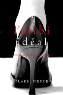 L'alibi Idéal (Un thriller psychologique avec Jessie Hunt, tome 8)
