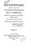 Dictionnaire contenant les anecdotes historiques de l'amour, depuis le commencement du monde jusqu'a ce jour. Tome 1. [-5.]
