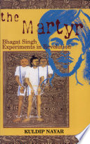 """The Martyr: Bhagat Singh Experiments in Revolution"" by Kuldip Nayar"
