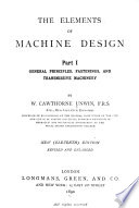 The Elements of Machine Design ...: General principles, fastenings, and transmissive machinery