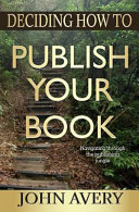 Deciding How to Publish Your Book: Navigating Through the Publishing ...
