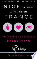 """Nice Is Just a Place in France: How to Win at Basically Everything"" by Betches"
