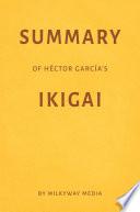 Summary of Hector Garcia's Ikigai by Milkyway Media