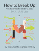 How to Break Up with Someone and Make It Suck a Little Less