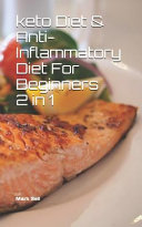Keto Diet   Anti Inflammatory Diet For Beginners 2 in 1