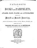 Catalogue of Books and Pamphlets  Atlases  Maps  Plates and Autographes Relating to North and South America  Including the Collections of the Voyages by de Bry  Hulsius  Hartgers  Etc