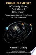 Prime Elements Of Ordinary Matter Dark Matter Dark Energy Beyond Standard Model String Theory