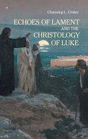 Echoes of Lament in the Christology of Luke s Gospel