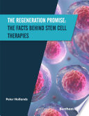 The Regeneration Promise  The Facts behind Stem Cell Therapies
