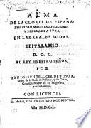 Alma de la gloria de España: Eternidad, Magestad, Felicidad, y Esperanza suya, en las reales Bodas