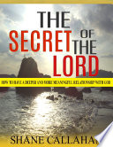 The Secret of the Lord  How to Have a Deeper and More Meaningful Relationship With God