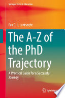 """The A-Z of the PhD Trajectory: A Practical Guide for a Successful Journey"" by Eva O. L. Lantsoght"