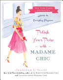 Polish your poise with Madame Chic : lessons in everyday elegance
