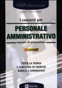 I concorsi per personale amministrativo. Manuale di preparazione