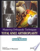 Mastering Orthopedic Techniques Total Knee Arthroplasty