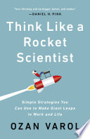 """""""Think Like a Rocket Scientist: Simple Strategies You Can Use to Make Giant Leaps in Work and Life"""" by Ozan Varol"""