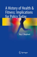 A History of Health   Fitness  Implications for Policy Today