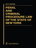Penal and Criminal Procedure Law of the State of New York, 2017 Edition