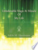 Unbelievable Magic and Miracle of My Life Book