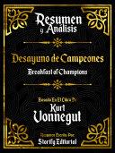 Resumen Y Analisis: Desayuno De Campeones (Breakfast Of Champions) - Basado En El Libro De Kurt Vonnegut Pdf/ePub eBook