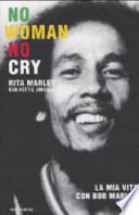 No woman no cry. La mia vita con Bob Marley